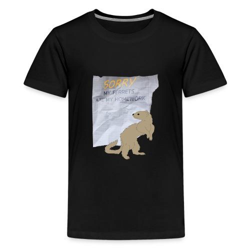 SORRY MY FERRETS ATE MY HOMEWORK - Teenager Premium T-Shirt