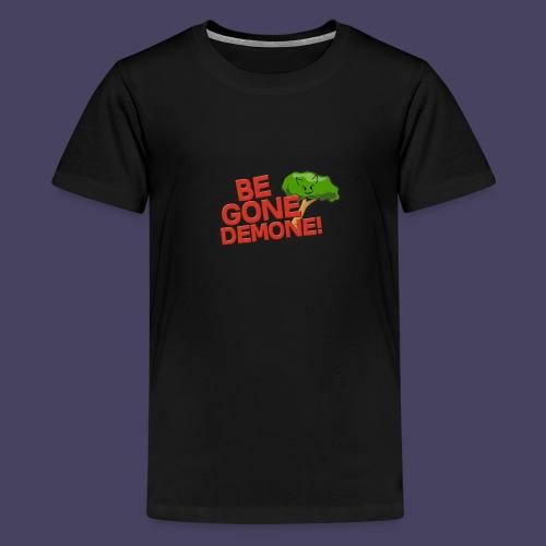 Be Gone Demone! - Teenage Premium T-Shirt