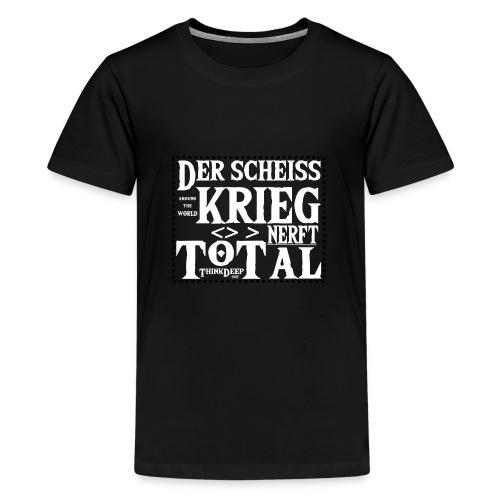 ThinkDeep scheiss krieg - Teenager Premium T-Shirt
