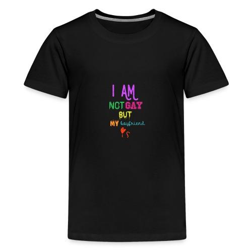I Am Not Gay But My Boyfriend Is - Camiseta premium adolescente