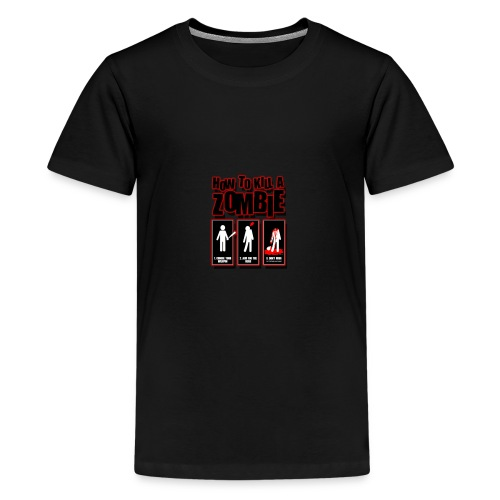 How to kill a Zombie - Teenage Premium T-Shirt