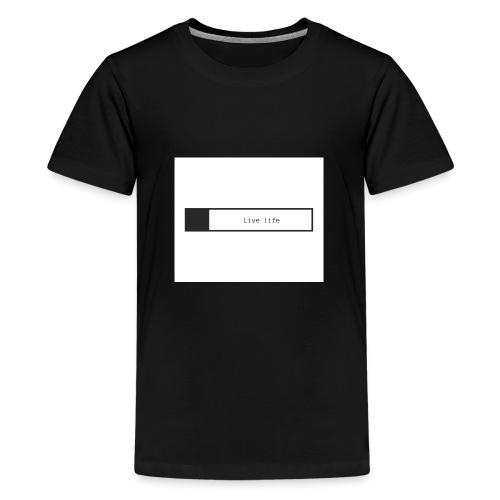 Live life shirt - Teenage Premium T-Shirt