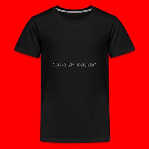 I love mY COMPUTER - Premium-T-shirt tonåring