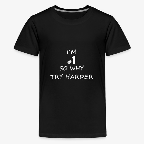 Im #1 So why try harder - Teenager Premium T-Shirt