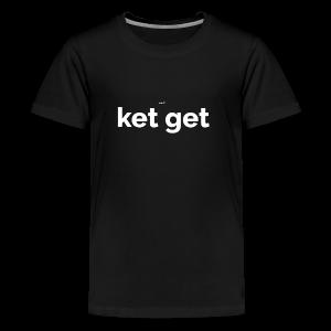 Ket get - Teenager Premium T-shirt