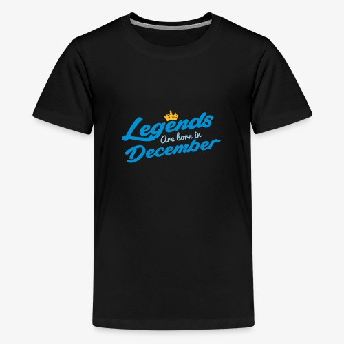 Legends Are Born In December - Teenage Premium T-Shirt