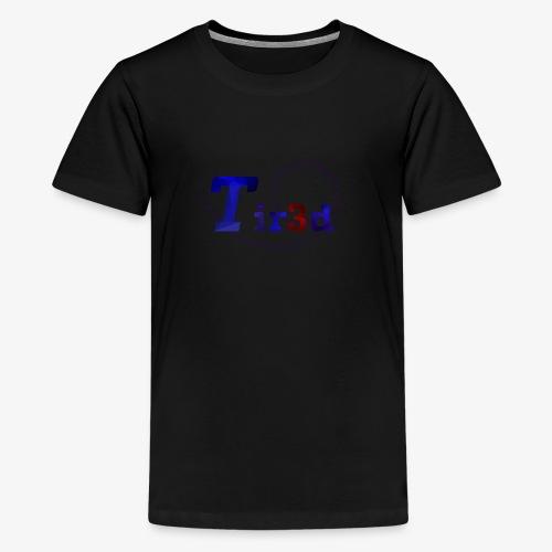 Tir3d - Teenager Premium T-Shirt