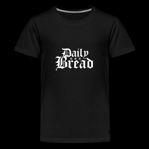 Daily Bread - Teenager Premium T-Shirt