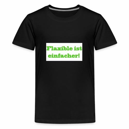 ,,Flaxible ist einfacher'' Kollektion - Teenager Premium T-Shirt
