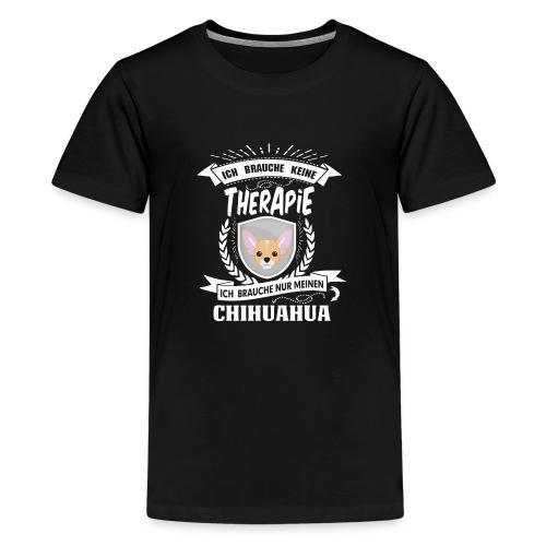 Ich brauche keine Therapie Chihuahua - Teenager Premium T-Shirt