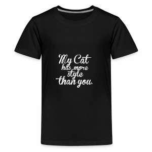 MY CAT HAS MORE STYLE THAN YOU - Katzen Motiv - Teenager Premium T-Shirt