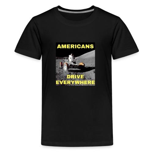 Americans Drive Everywhere Astronaut on the Moon - Premium T-skjorte for tenåringer