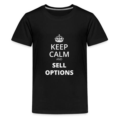KEEP CALM AND SELL OPTIONS - Teenager Premium T-Shirt