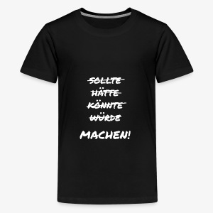Machen! - Teenager Premium T-Shirt