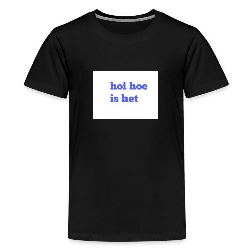 hoi hoe is het - Teenager Premium T-shirt