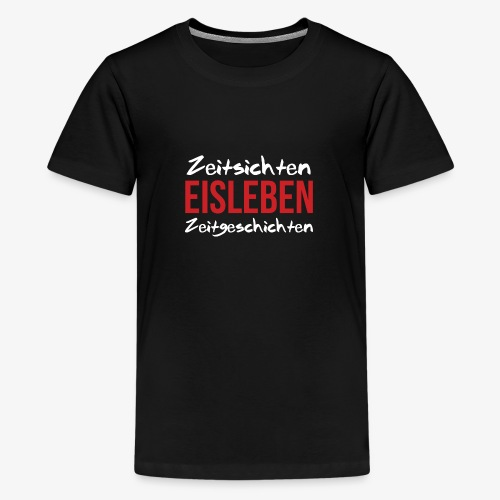 Zeitsichten Eisleben Zeitgeschichten - Teenager Premium T-Shirt