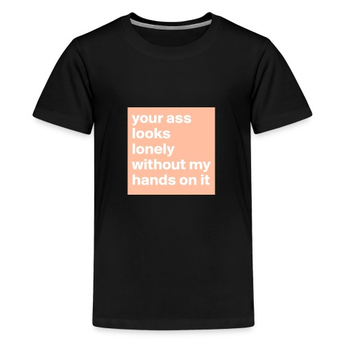 your ass - Teenager Premium T-shirt