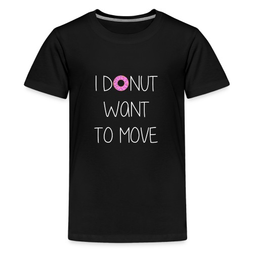 donut want to move white - Teenager Premium T-Shirt