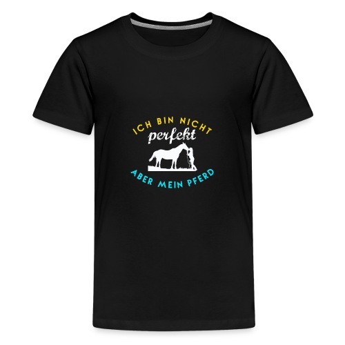 Ich bin nicht PERFEKT, aber mein PFERD! - Teenager Premium T-Shirt