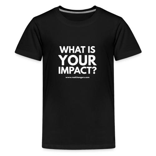 whatisyourimpact - Teenage Premium T-Shirt