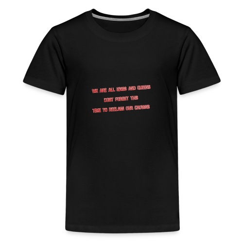 kings and queens - Teenager premium T-shirt