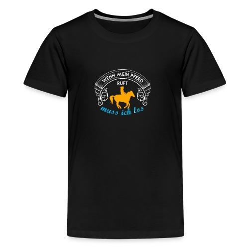Wenn mein Pferd ruft ... - Teenager Premium T-Shirt