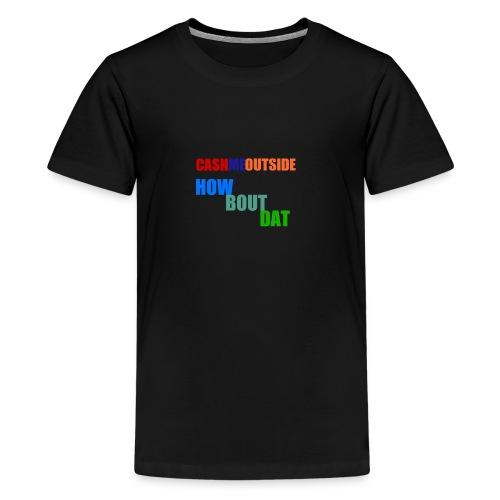 'Cash me outside how bout dat' - Teenage Premium T-Shirt
