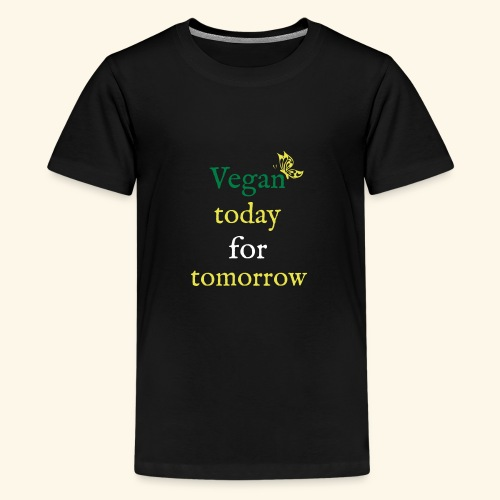 Vegan today for tomorrow - Teenager Premium T-Shirt