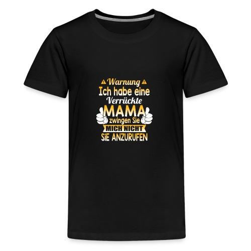 Warnung Ich habe eine verrückte MAMA - Teenager Premium T-Shirt