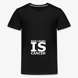 Skillaura is Cancer - Teenager Premium T-Shirt