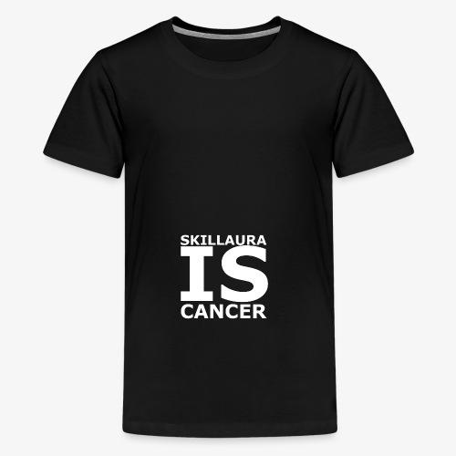 Skillaura is Cancer - Teenager Premium T-Shirt