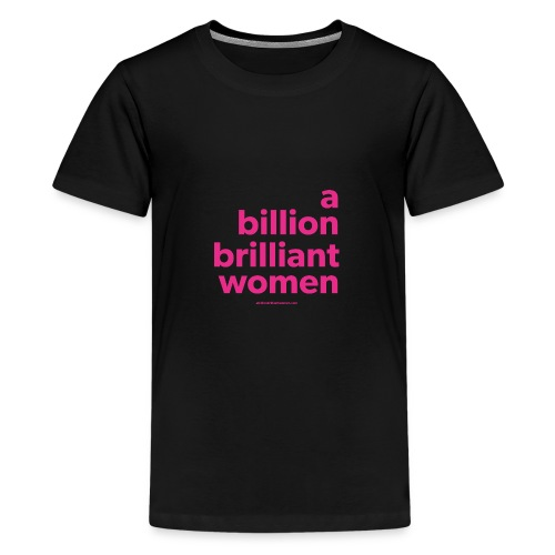 A Billion Brilliant Women - Teenage Premium T-Shirt