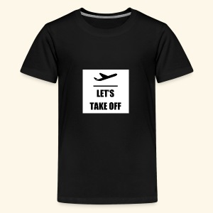 Let s take off - Teenager Premium T-shirt