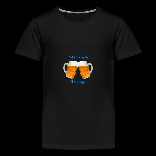 Cold one with the boys! - Teenage Premium T-Shirt