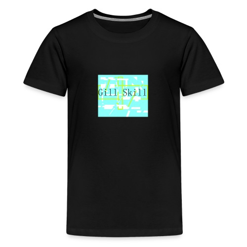 Gill Skill MERCH - Teenager Premium T-Shirt