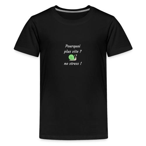 pourquoi plus vite ? no stress ! - T-shirt Premium Ado