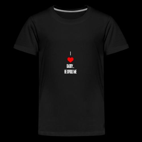 I love daddy... He Spoils Me - Teenage Premium T-Shirt