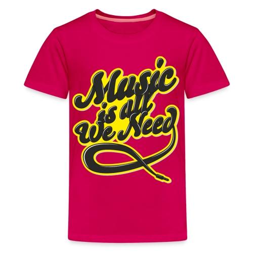 Music Is All We Need - Teenage Premium T-Shirt