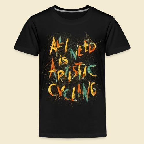 Kunstrad   All I need is Artistic Cycling - Teenager Premium T-Shirt