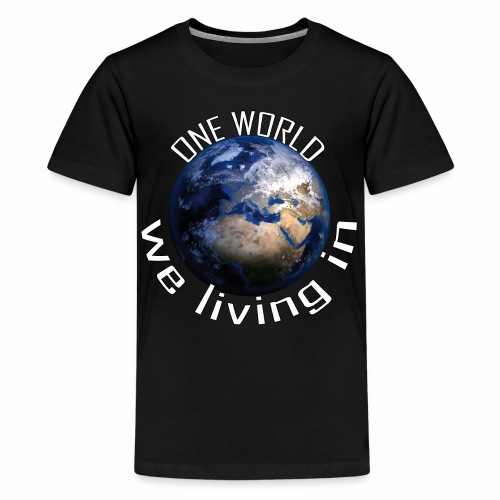 One World we living in - Teenager Premium T-Shirt