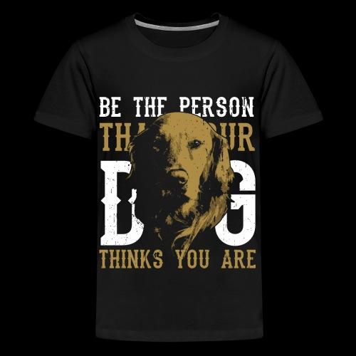 Hund Sei die Person für die dich dein Hund hält! - Teenager Premium T-Shirt