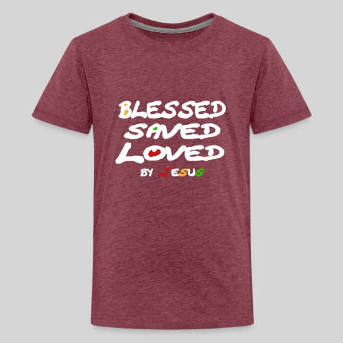 Blessed Saved Loved by Jesus - Teenager Premium T-Shirt