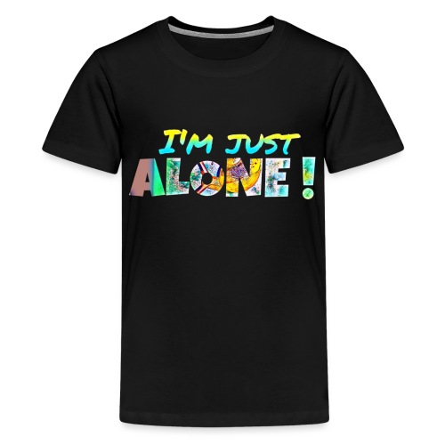 I'M JUST ALONE! - T-shirt Premium Ado