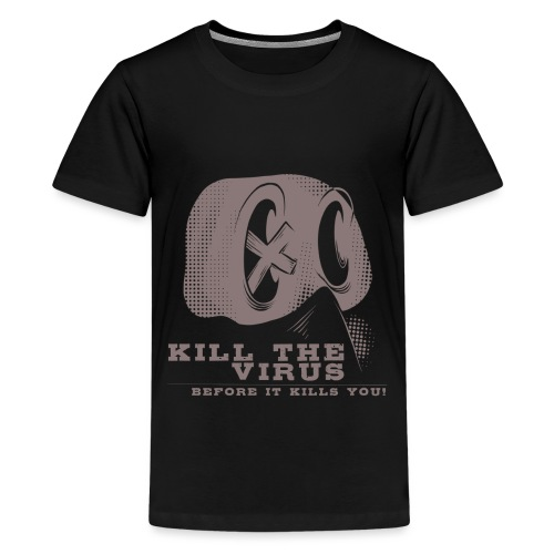 Kill the Virus, before it kills you! - Teenager Premium T-Shirt