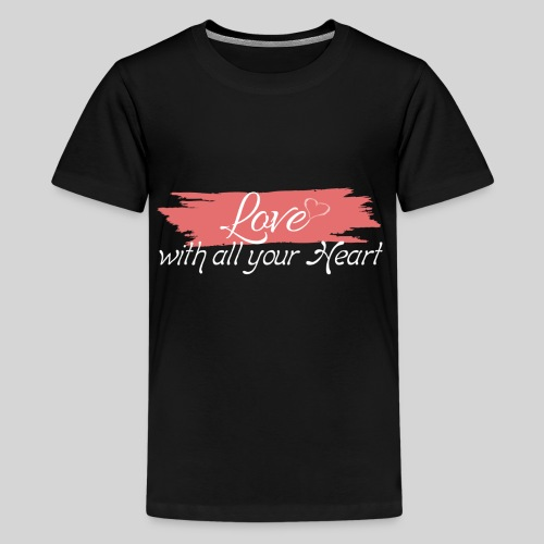 Love with all your Heart - Liebe von ganzem Herzen - Teenager Premium T-Shirt