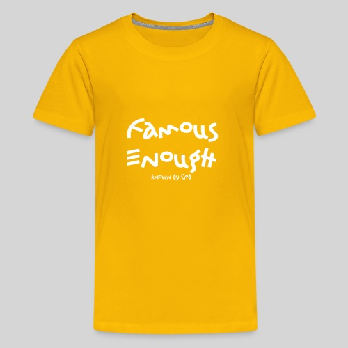 Famous enough known by God - Teenager Premium T-Shirt