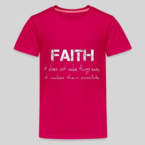 Faith it does not make things easy it makes them - Teenager Premium T-Shirt