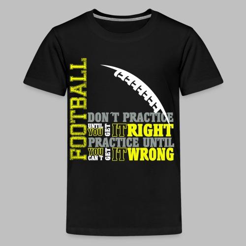 Football practice Training Spruch Geschenkidee - Teenager Premium T-Shirt