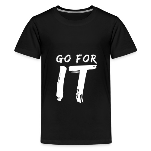 GO FOR IT - Teenager Premium T-Shirt