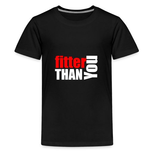 Fitter than you - Teenager Premium T-Shirt